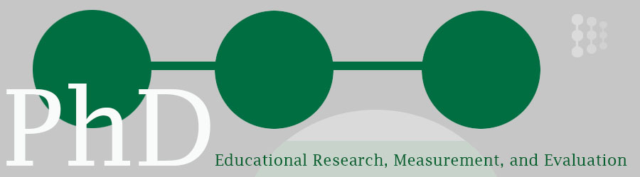 Ph D  in Educational Research, Measurement, and Evaluation